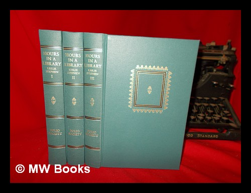 Hours in a library / by Leslie Stephen. Complete in 3 volumes. Leslie Sir Stephen.