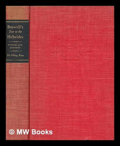 Boswell's Journal of a tour to the Hebrides with Samuel Johnson, LL.D. : now first published from the original manuscript / prepared for the press, with preface and notes, by Frederick A. Pottle and Charles H. Bennett. James Boswell.