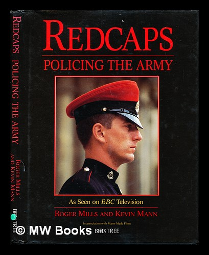 Redcaps : policing the army / Roger Mills and Kevin Mann. Roger . Mann Mills, Kevin Mann Made Films, 1936-.
