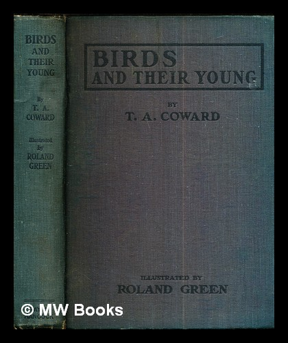 Birds and their young / by T.A. Coward ; illustrated by Roland Green. Thomas Alfred Coward, Roland Green.
