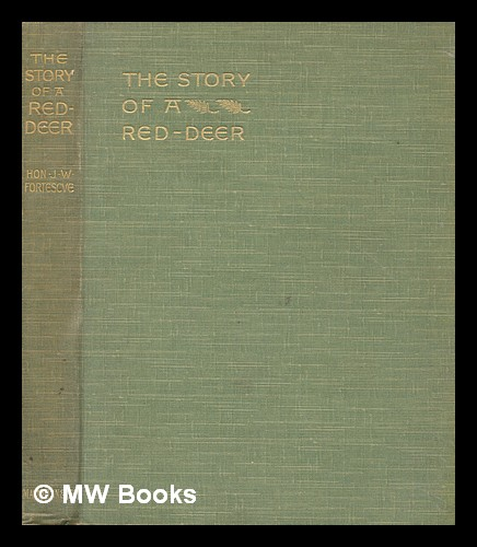 The story of a red-deer / by the Hon. J.W. Fortescue, illustrated by G.D. Armour. J. W. Sir Fortescue, John William.