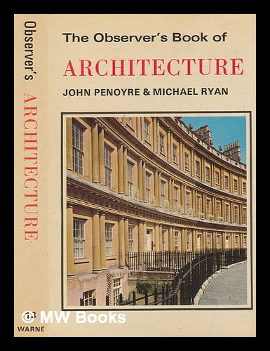 The observer's book of architecture / written and illustrated by John Penoyre and Michael Ryan ; foreword by F.R.S. Yorke. John Penoyre.