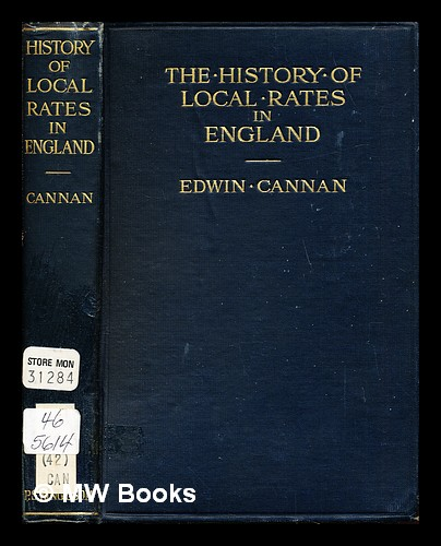 The history of local rates in England : in relation to the proper distribution of the burden of taxation. Edwin Cannan.