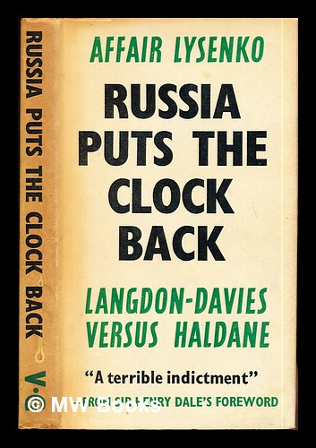 Russia puts the clock back : a study of Soviet science and some British scientists / With a foreword by Sir Henry Dale. John Langdon-Davies.