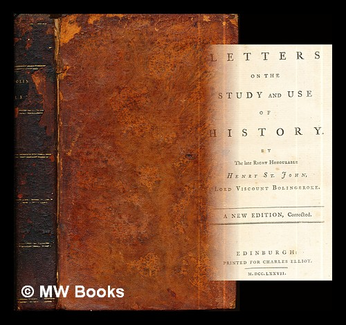 Letters on the study and use of history. / By the late Right Honourable Henry St.-John, Lord Viscount Bolingbroke. Henry St. John Viscount Bolingbroke.