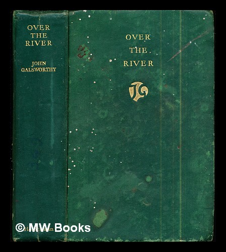 Over the river / by John Galsworthy. John Galsworthy.