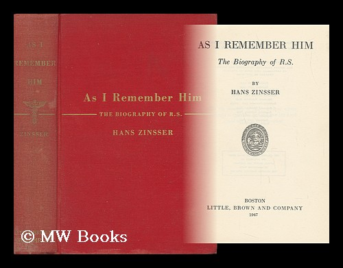 As I Remember Him - the Biography of R. S. Hans Zinsser.