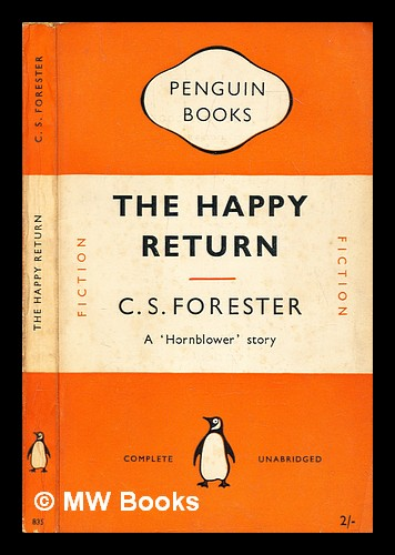 The happy return. C. S. Forester, Cecil Scott.