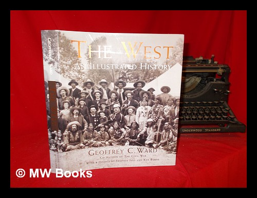 The West : an illustrated history / narrative by Geoffrey C. Ward ; based on a documentary film script by Geoffrey C. Ward and Dayton Duncan ; with a preface by Stephen Ives and Ken Burns ; and contributions by Dayton Duncan. Geoffrey C. Duncan Ward, Dayton.