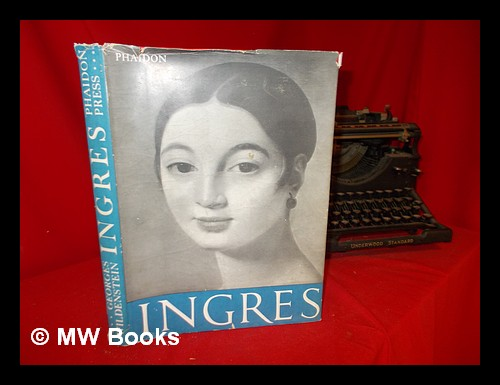 Ingres / by Georges Wildenstein. Georges. Ingres Wildenstein, Jean-Auguste-Dominique.