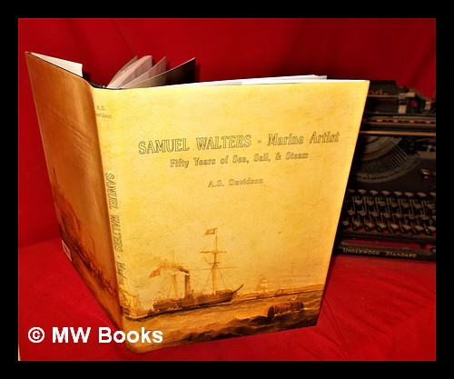 Samuel Walters: marine artist : fifty years of sea, sail & steam. A. S. Davidson.