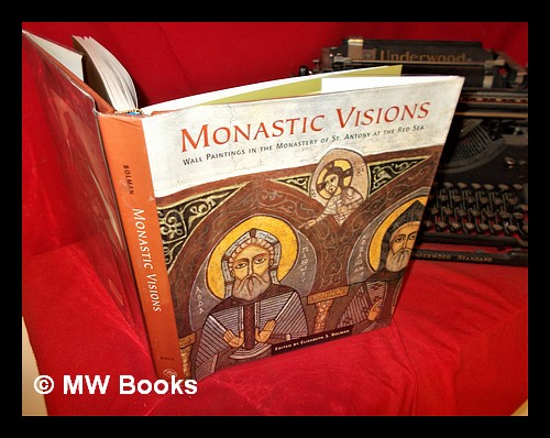 Monastic visions: wall paintings in the Monastery of St. Antony at the Red Sea / edited by Elizabeth S. Bolman ; photography by Patrick Godeau. E. S. Bolman.