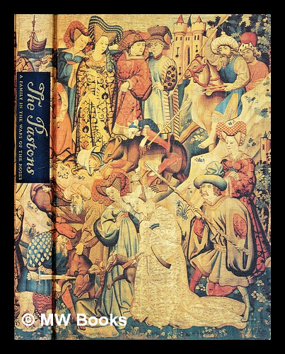 The Pastons : a family in the Wars of the Roses / edited by Richard Barber. Richard Barber, 1941-.