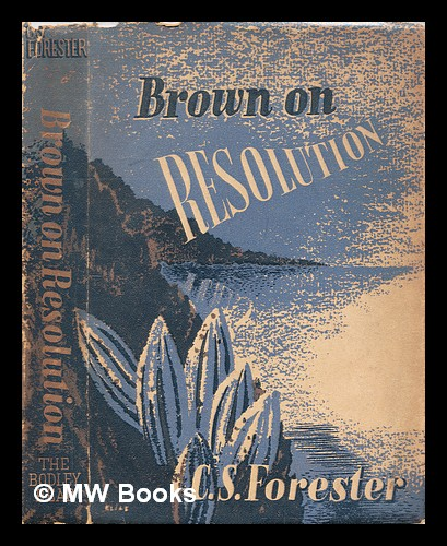 Brown on Resolution. C. S. Forester, Cecil Scott.