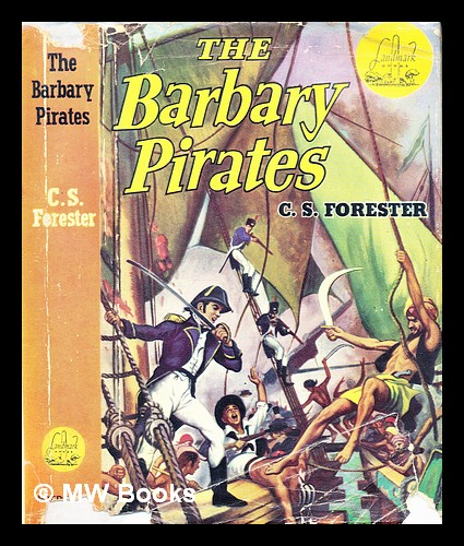 The Barbary Pirates ... Illustrated by Charles J. Mazoujian. C. S. Forester, Cecil Scott.