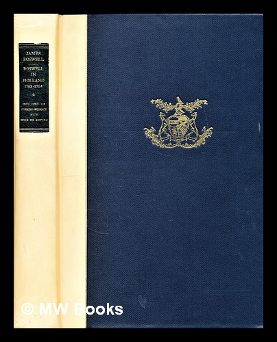 Boswell in Holland, 1763-1764 : including his correspondence with Belle de Zuylen / edited by Frederick A. Pottle. James Boswell.