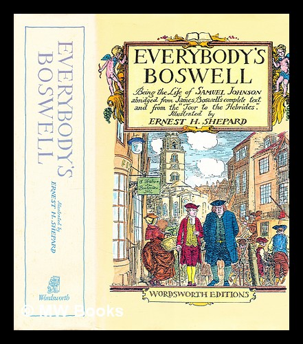 """Everybody's Boswell : being the life of Samuel Johnson abridged from James Boswell's complete text and from the """"Tour to the Hebrides"""" James Boswell."""