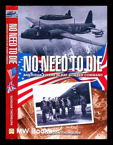 No need to die : American flyers in RAF Bomber Command. Gordon Thorburn.
