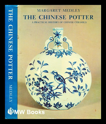 The Chinese potter : a practical history of Chinese ceramics. Margaret Medley.