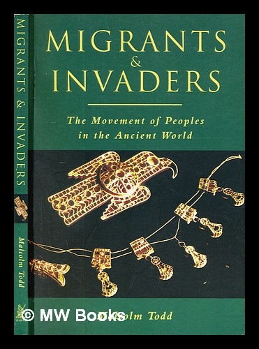 Migrants & invaders : the movement of peoples in the ancient world. Malcolm Todd.