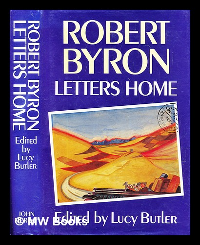 Letters home / Robert Byron ; edited by Lucy Butler. Robert Byron, Lucy Butler.