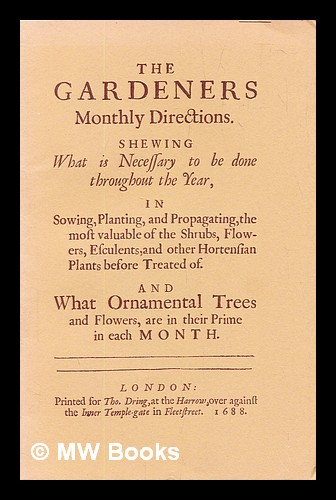 The gardeners monthly directions : shewing what is necessary to be done throughout the year. John Worlidge.