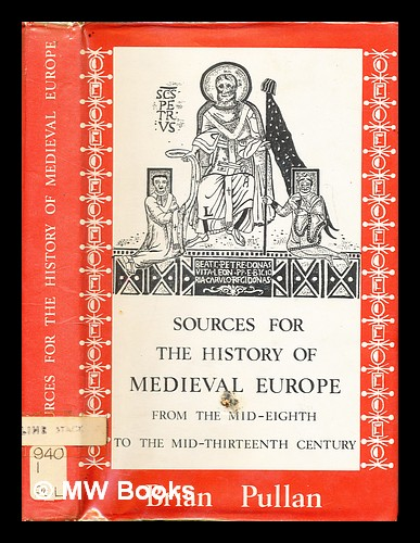 Sources for the history of medieval Europe from the mid-eighth to the mid-thirteenth century. Brian S. Pullan.