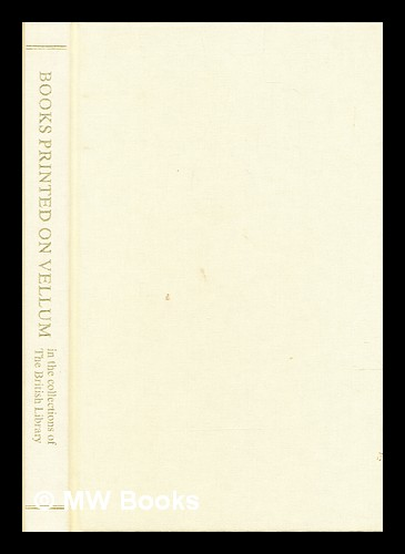 Books printed on vellum in the collections of the British Library / compiled by R.C. Alston ; with a catalogue of Hebrew books printed on vellum compiled by Brad Sabin Hill. Robin Alston.