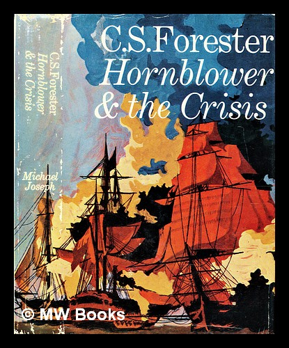 Hornblower and the crisis : an unfinished novel. C. S. Forester, Cecil Scott.