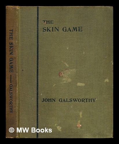 The skin game : a tragi-comedy in three acts. John Galsworthy.