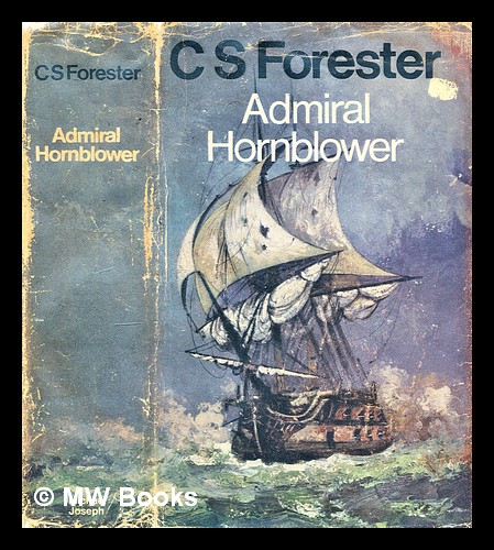 Admiral Hornblower : comprising Flying colours : The Commodore : Lord Hornblower : Hornblower in the West Indies. C. S. Forester, Cecil Scott.