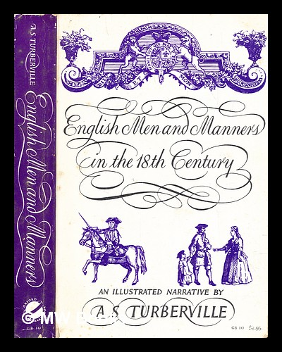English men and manners in the eighteenth century : an illustrated narrative / by A. S. Turberville. Arthur Stanley Turberville.