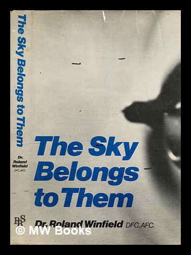 The sky belongs to them / Roland Winfield ; with an introduction by H.L Roxburgh. Roland Winfield.