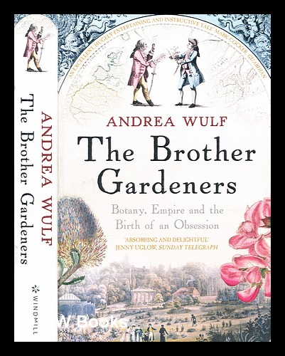 The brother gardeners : botany, empire and the birth of an obsession. Andrea Wulf.