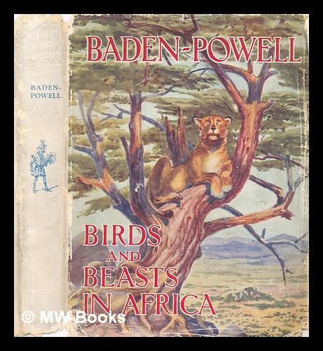 Birds and beasts in Africa / depicted by Lord Baden-Powell. Baron Baden-Powell of Gilwell.