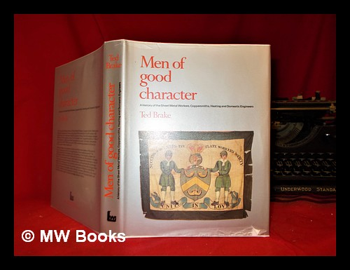 Men of good character: a history of the National Union of Sheet Metal Workers, Coppersmiths, Heating and Domestic Engineers. Ted Brake.