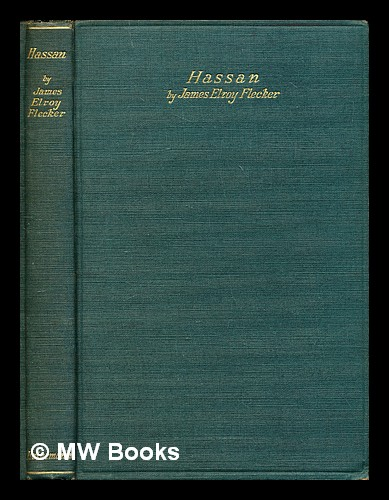 Hassan : the story of Hassan of Bagdad and how he came to make the golden journey to Samarkand : a play in five acts. James Elroy Flecker.