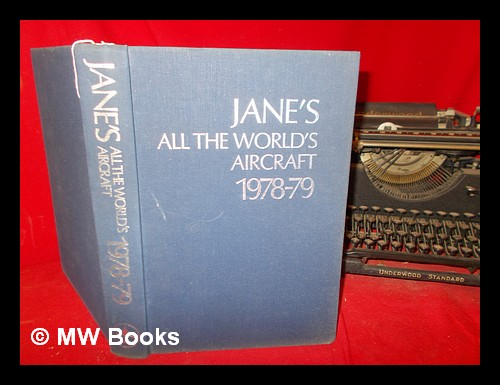 Jane's all the world's aircraft 1978-79 / compiled and edited by John W.R. Taylor ; assistant editor, Kenneth Munson. John W. R. Taylor.