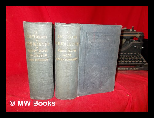 A Dictionary of Chemistry and the Allied Branches of Other Sciences by Henry Watts: in two volumes: vol. VII: second supplement & Vol. VIII, Pt. II: third supplement. Henry Watts.