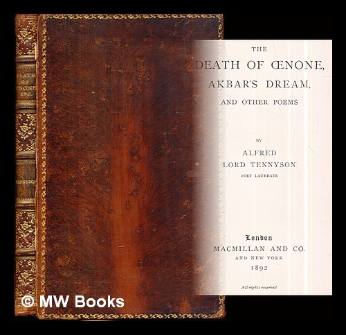The death of Oenone, Akbar's dream and other poems / by Alfred Lord Tennyson. Alfred Tennyson Baron Tennyson.