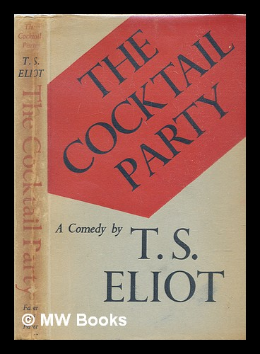 The cocktail party : a comedy. T. S. Eliot, Thomas Stearns.