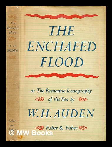 The enchafèd flood ; or The romantic iconography of the sea. W. H. Auden, Wystan Hugh.