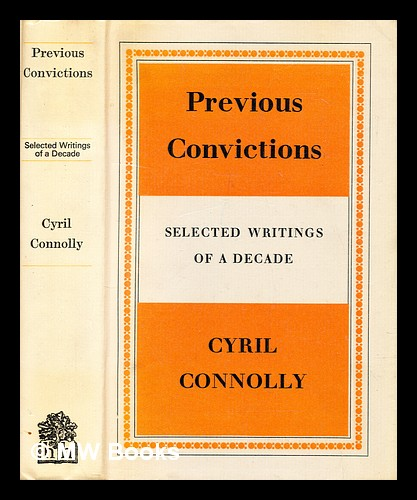 Previous convictions. Cyril Connolly.