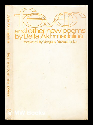 Fever and other new poems / by Bella Akhmadulina ; with a foreword by Yevgeny Yevtushenko. Bella Akhmadulina.