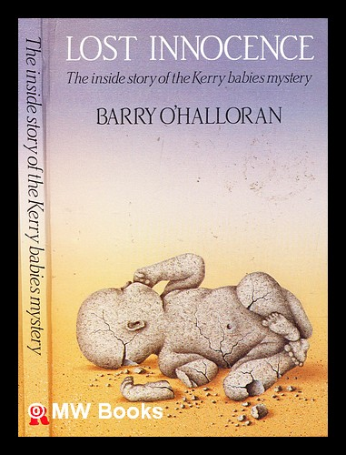 Lost innocence : the inside story of the Kerry babies mystery. Barry O'Halloran.