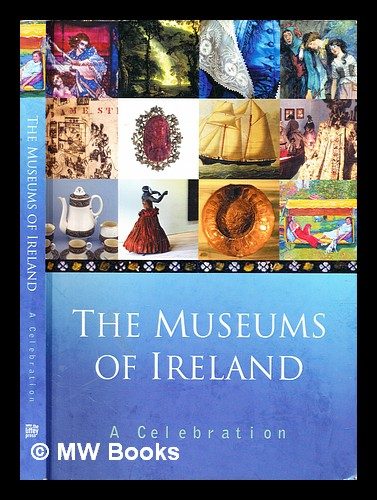 The museums of Ireland : a celebration / compiled and edited by the Liffey Press. Liffey Press.