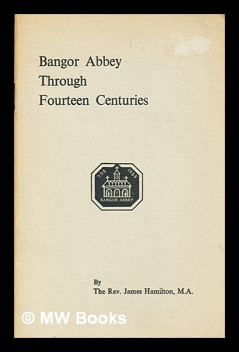 Bangor Abbey through fourteen centuries. James Hamilton.