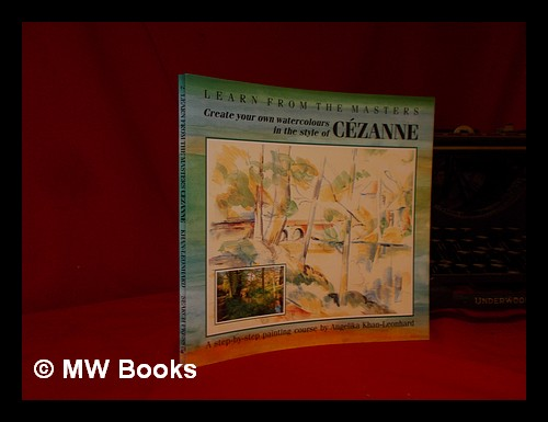 Cezanne: Create Your Own Watercolours in the Style of Cezanne. Angelika Khan-Leonhard.