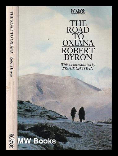 The road to Oxiana / Robert Byron ; introduction by Bruce Chatwin. Robert Byron.