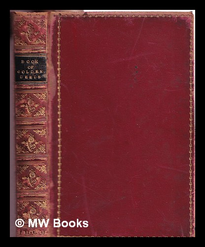 """A book of golden deeds: of all times and all lands / gathered and narrated by the author of """"The heir of Redclyffe"""" Charlotte Mary Yonge."""